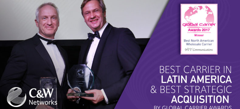 C&W NETWORKS RECOGNIZED AS BEST CARRIER  IN LATIN AMERICA & BEST STRATEGIC ACQUISITION BY GLOBAL CARRIER AWARDS