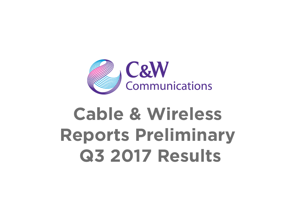 Cable & Wireless Reports Preliminary Q3 2017 Results